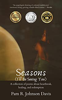 Seasons (I'll Be Seeing You): A collection of poems about heartbreak, healing, and redemption