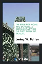 The Bible for Home and School. a Commentary on the First Book of Samuel