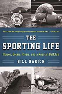 The Sporting Life: Horses, Boxers, Rivers, and a Russian Ballclub