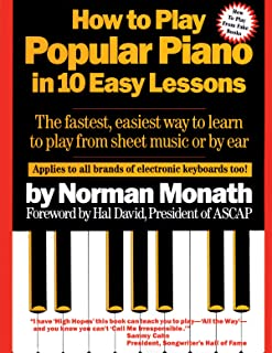 How to Play Popular Piano in 10 Easy Lessons: The Fastest, Easiest Way to Learn to Play from Sheet Music or by Ear