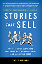 Stories That Sell: Turn Satisfied Customers into Your Most Powerful Sales & Marketing Asset