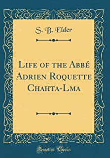 Life of the Abb Adrien Roquette Chahta-Lma (Classic Reprint)