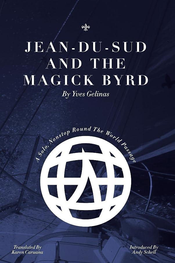 バスタブオークション役割Jean-du-Sud & the Magick Byrd: A Solo Round the World Passage (English Edition)