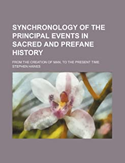 Synchronology of the Principal Events in Sacred and Prefane History; From the Creation of Man, to the Present Time