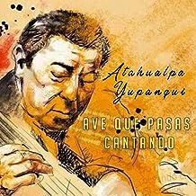 Ave Que Pasas Cantando - Atahualpa Yupanqui