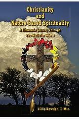 Christianity and Nature-based Spirituality: A Shamanic Journey Through The Medicine Wheel Kindle Edition