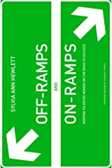 Off-Ramps and On-Ramps: Keeping Talented Women on the Road to Success Kindle Edition