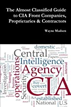 The Almost Classified Guide to CIA Front Companies, Proprietaries & Contractors