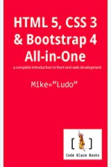 HTML 5, CSS 3 & Bootstrap 4 All-in-One: a complete introduction to front end web development Kindle Edition