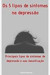 Os 5 tipos de sintomas na depressão: Principais tipos de sintomas de depressão e sua classificação (AUTO-AJUDA E DESENVOLVIMENTO PESSOAL Livro 52) eBook Kindle
