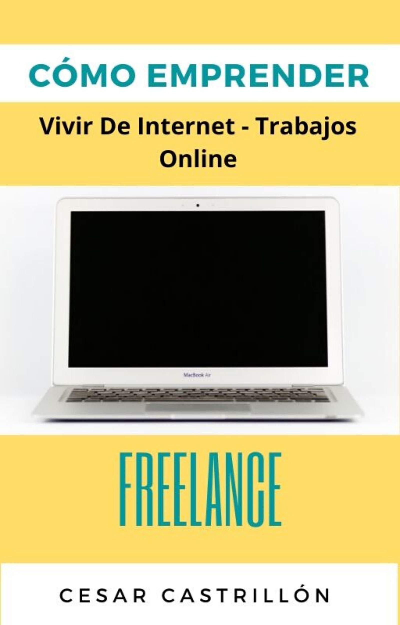 COMO EMPRENDER : VIVIR DE INTERNET -TRABAJOS Y NEGOCIOS ONLINE (Spanish Edition)