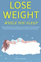 Lose Weight While You Sleep: Positive Affirmations for Weight Loss, Food Addiction Recovery, Binge Eating Disorder, Emotio...