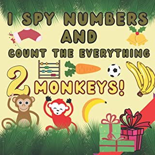 I Spy Numbers And Count The Everything!: Fun Educational Guessing Game Book For Kids 2-4 Year Olds (Great Christmas Gift!)
