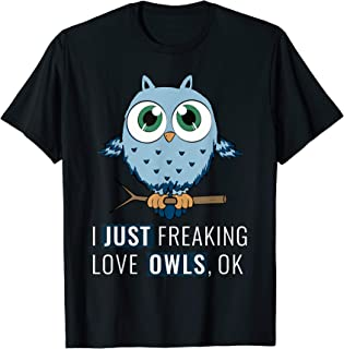 I Just Freaking Love Owls Ok T-Shirt Funny Night Owl Gift