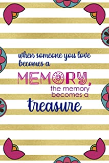 When Someone You Love Becomes a Memory The Memory Becomes A Treasure: Day Of The Death Notebook Journal Composition Blank...