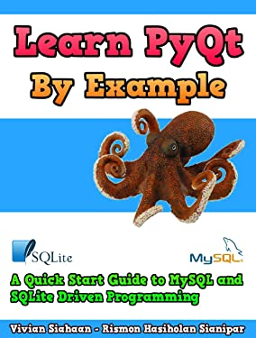 Learn PyQt By Example: A Quick Start Guide to MySQL and SQLite Driven Programming