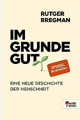 Im Grunde gut: Eine neue Geschichte der Menschheit (German Edition) Kindle Edition