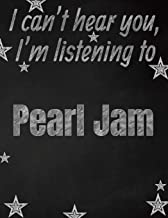 I can't hear you, I'm listening to Pearl Jam creative writing lined notebook: Promoting band fandom and music creativity through writing…one day at a time
