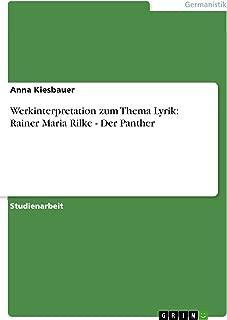 Werkinterpretation zum Thema Lyrik: Rainer Maria Rilke - Der Panther (German Edition)