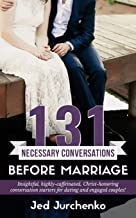 131 Necessary Conversations Before Marriage: Insightful, highly-caffeinated, Christ-honoring conversation starters for dating and engaged couples! (Creative Conversations)