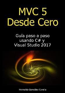 MVC 5 Desde Cero: Guía paso a paso usando C# y Visual Studio 2017 (Spanish Edition)