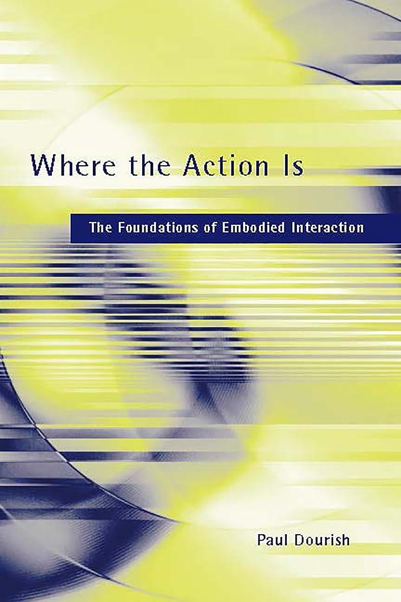 ちっちゃい頭蓋骨マティスWhere the Action Is: The Foundations of Embodied Interaction (The MIT Press) (English Edition)