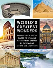 World's Greatest Wonders: From Nature s Special Places to Stunning Masterpieces Created by Outstanding Artists and Architects