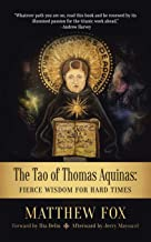 The Tao of Thomas Aquinas: Fierce Wisdom for Hard Times