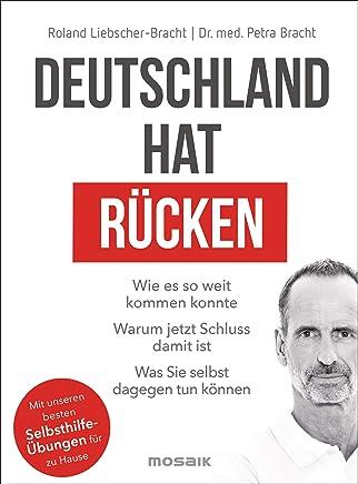 Deutschland hat Rücken Wie es so weit koen konnte Waru jetzt Schluss dait ist Was Sie selbst dagegen tun können it unseren besten Selbsthilfeübungen für zu Hause by Roland Liebscher-Bracht