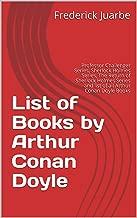 List of Books by Arthur Conan Doyle: Professor Challenger Series, Sherlock Holmes Series, The Return of Sherlock Holmes Series and list of all Arthur Conan Doyle Books