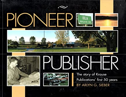 Pioneer publisher: The story of Krause Publications first 50 years