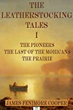 James Fenimore Cooper: The Leatherstocking Tales I; The Pioneers, The Last of the Mohicans, The Prairie