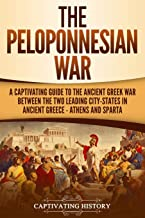 The Peloponnesian War: A Captivating Guide to the Ancient Greek War Between the Two Leading City-States in Ancient Greece — Athens and Sparta