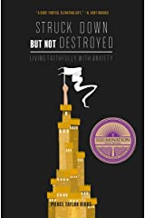 Struck Down but Not Destroyed: Living Faithfully with Anxiety Kindle Edition