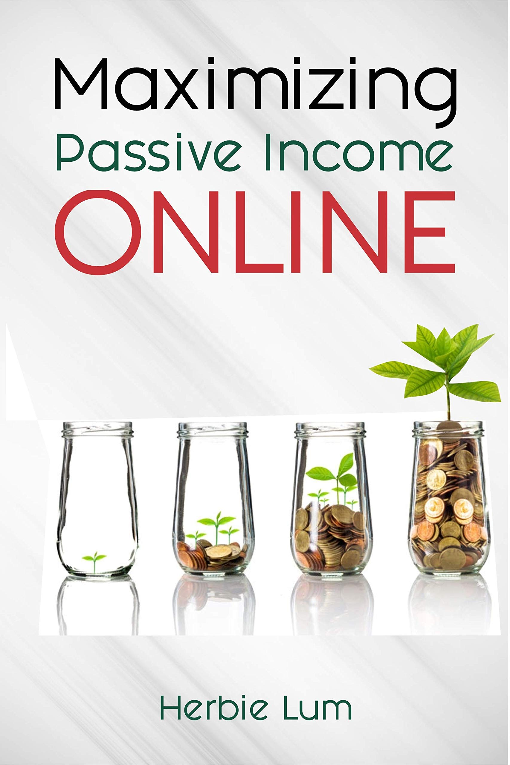 Maximizing Passive Income Online: How To Creating Massive Wealth And Achieve Financial Freedom