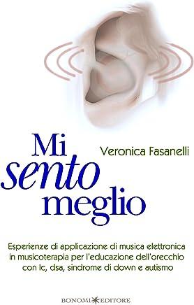 Mi sento meglio: Esperienze di applicazione di musica elettronica in musicoterapia per leducazione dellorecchio con Ic, dsa, sindrome di Down e autismo