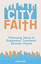 City Faith: Following Jesus in Expensive, Transient, Secular Places