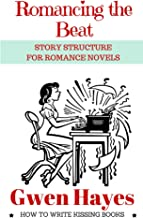 Romancing the Beat: Story Structure for Romance Novels (How to Write Kissing Books Book 1) PDF