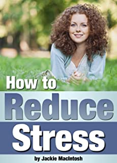 How to Reduce Stress: Discover the Best Ways to Relieve Stress When You're Feeling Overwhelmed ~ ( Reducing and Relieving ...