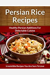 Persian Rice Recipes: Healthy Persian Additions For Delectable Cuisine (The Easy Recipe Book 42) (English Edition) Formato Kindle