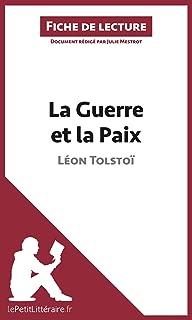 La Guerre et la Paix de Léon Tolstoï (Fiche de lecture): Résumé complet et analyse détaillée de l'oeuvre (French Edition)