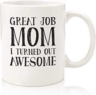 Gifts For Mom - Funny Mug - Great Job Mom - Best Mom Mothers Day Gifts - Unique Gag Gift Idea For Her From Daughter or Son - Cool Birthday Present For a Mother, Women - Fun Novelty Coffee Cup - 11oz