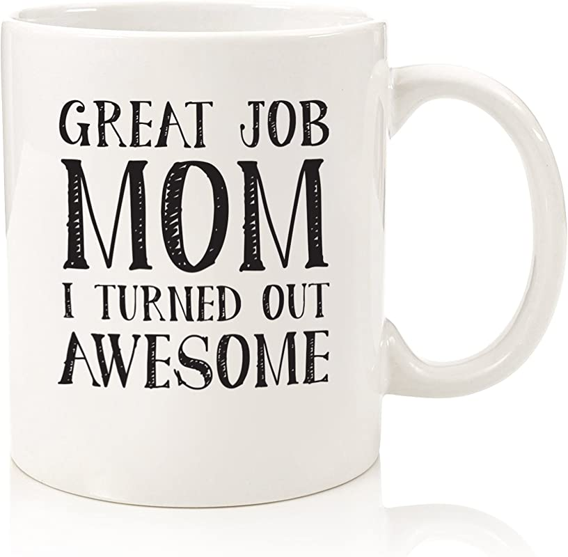 Gifts For Mom Funny Mug Great Job Mom Best Mom Mothers Day Gifts Unique Gag Gift Idea For Her From Daughter Or Son Cool Birthday Present For A Mother Women Fun Novelty Coffee Cup 11oz
