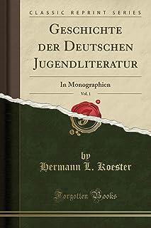 Geschichte Der Deutschen Jugendliteratur, Vol. 1: In Monographien (Classic Reprint)