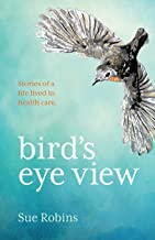 Bird's Eye View: Stories of a life lived in health care