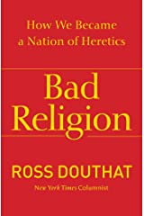 Bad Religion: How We Became a Nation of Heretics Kindle Edition