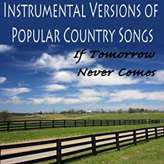 Instrumental Versions of Popular Country Songs: If Tomorrow Never Comes