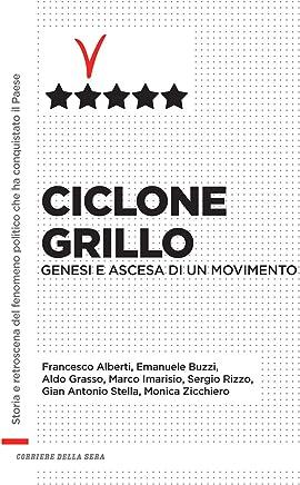 Ciclone Grillo: Genesi e ascesa di un movimento (Italian Edition)