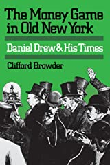 The Money Game in Old New York: Daniel Drew and His Times Kindle Edition
