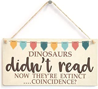 Dinosaurs Didn't Read Now They're Extinct Coincidence? Funny Book Lover Bunting Design Custom Wood Signs Design Hanging Gift Decor for Home Coffee House Bar 5 x 10 Inch